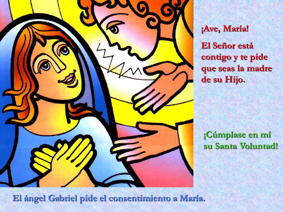 El ángel Gabriel pide el consentimiento a María. ¡Ave, María! El Señor está contigo y te pide que seas la madre de su Hijo. ¡Cúmplase en mí su Santa V