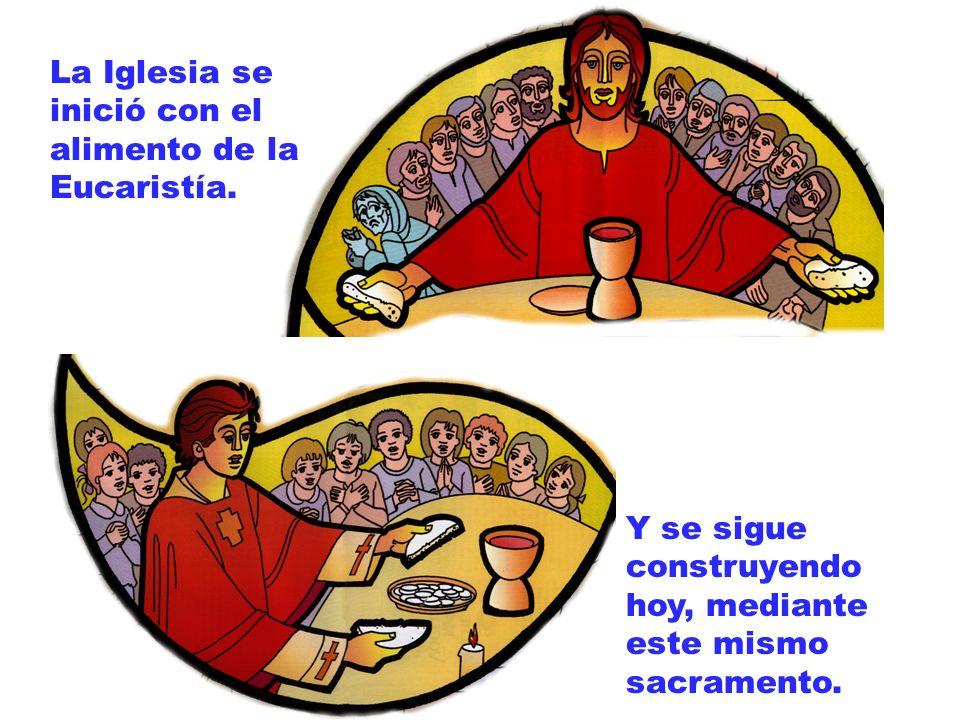La Iglesia se inició con el alimento de la Eucaristía. Y se sigue construyendo hoy, mediante este mismo sacramento.