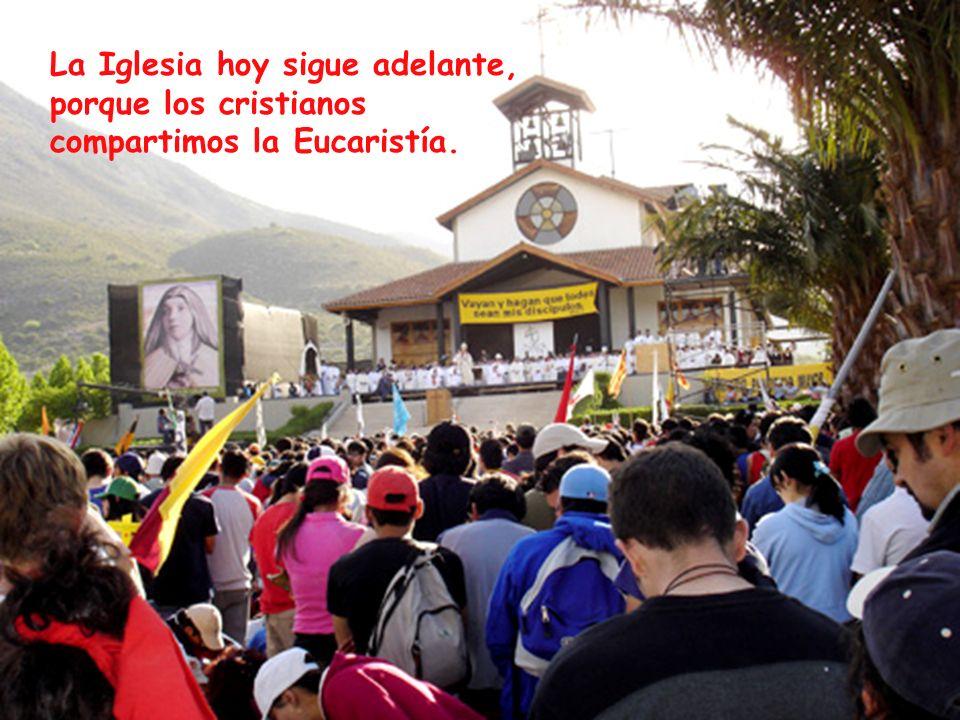 La Iglesia hoy sigue adelante, porque los cristianos compartimos la Eucaristía.