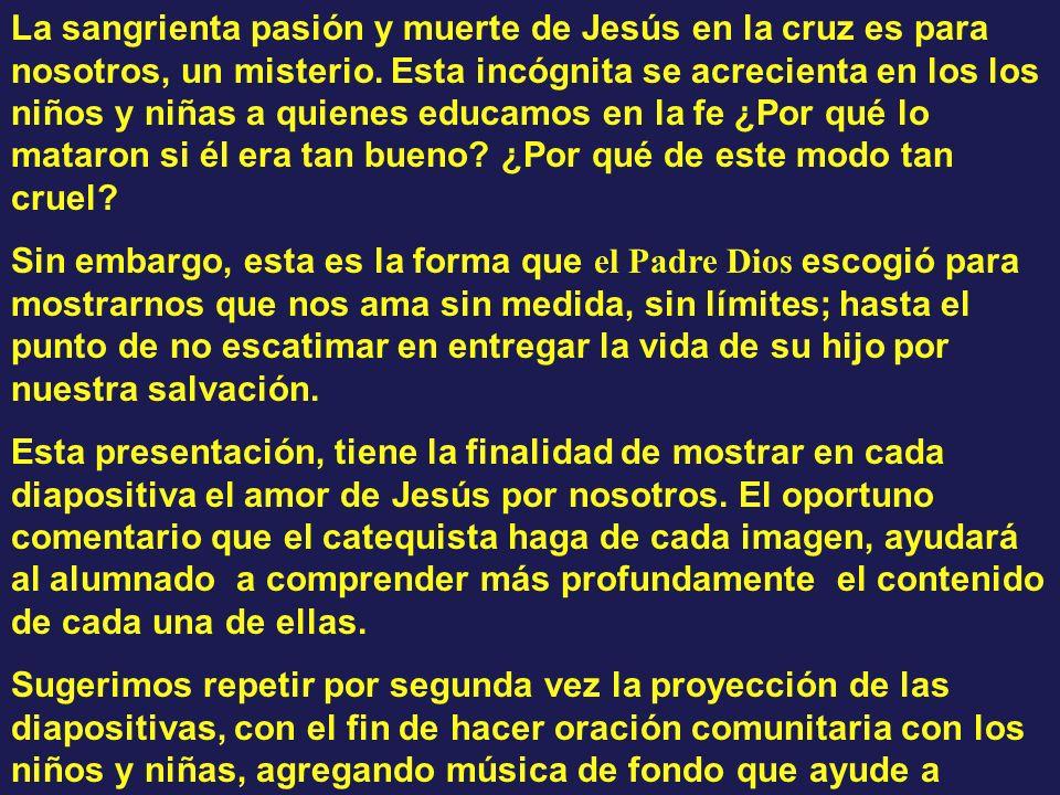La sangrienta pasión y muerte de Jesús en la cruz es para nosotros, un misterio. Esta incógnita se acrecienta en los los niños y niñas a quienes educa