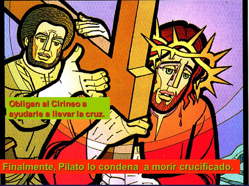 Finalmente, Pilato lo condena a morir crucificado. Obligan al Cirineo a ayudarle a llevar la cruz.