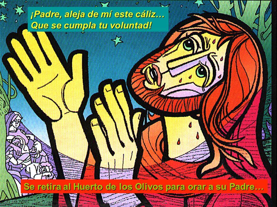 Se retira al Huerto de los Olivos para orar a su Padre… ¡Padre, aleja de mí este cáliz… Que se cumpla tu voluntad!