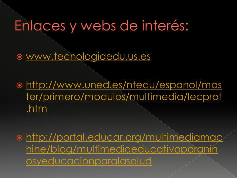 www.tecnologiaedu.us.es http://www.uned.es/ntedu/espanol/mas ter/primero/modulos/multimedia/lecprof.htm http://www.uned.es/ntedu/espanol/mas ter/primero/modulos/multimedia/lecprof.htm http://portal.educar.org/multimediamac hine/blog/multimediaeducativoparanin osyeducacionparalasalud http://portal.educar.org/multimediamac hine/blog/multimediaeducativoparanin osyeducacionparalasalud