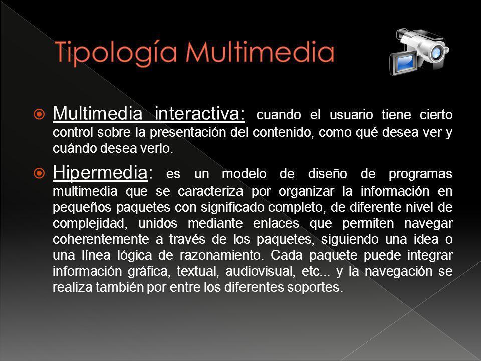 Multimedia interactiva: cuando el usuario tiene cierto control sobre la presentación del contenido, como qué desea ver y cuándo desea verlo.