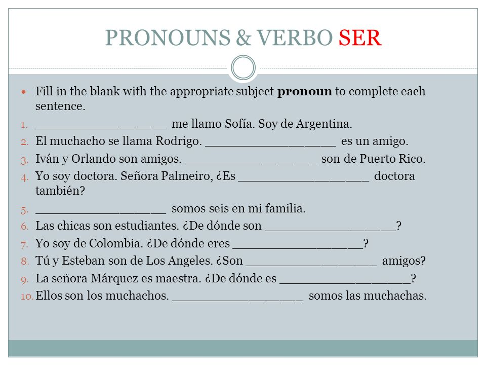 PRONOUNS & VERBO SER Fill in the blank with the appropriate subject pronoun to complete each sentence.