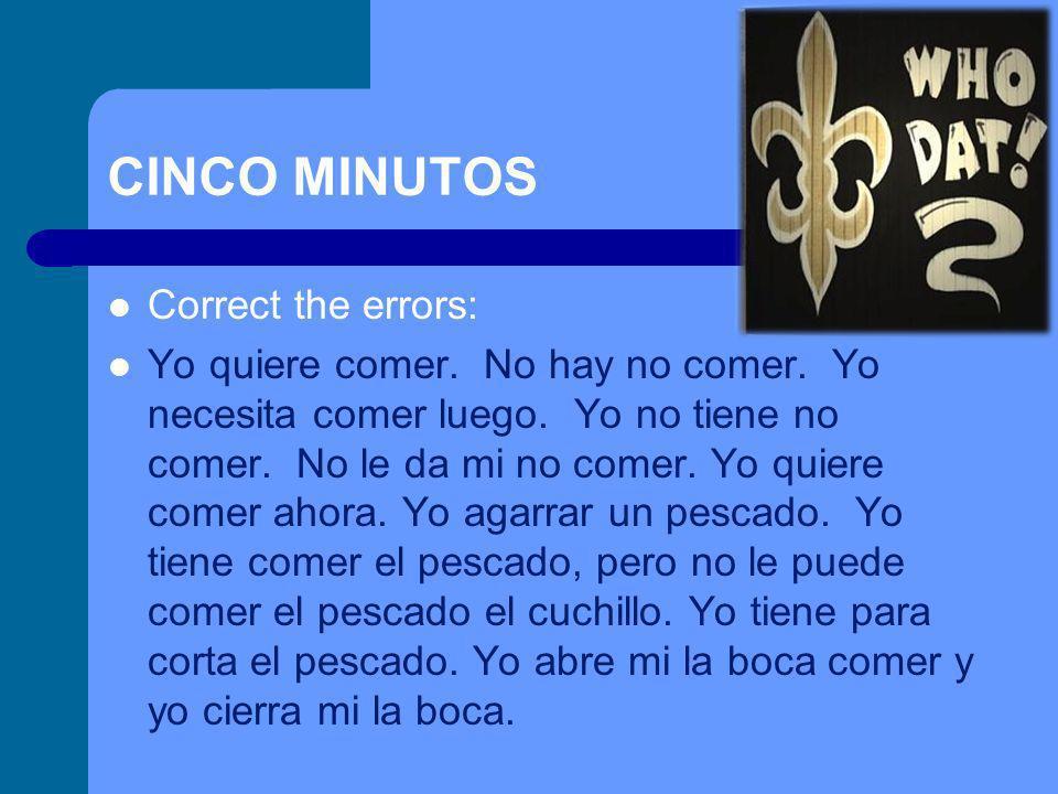 CINCO MINUTOS Correct the errors: Yo quiere comer.