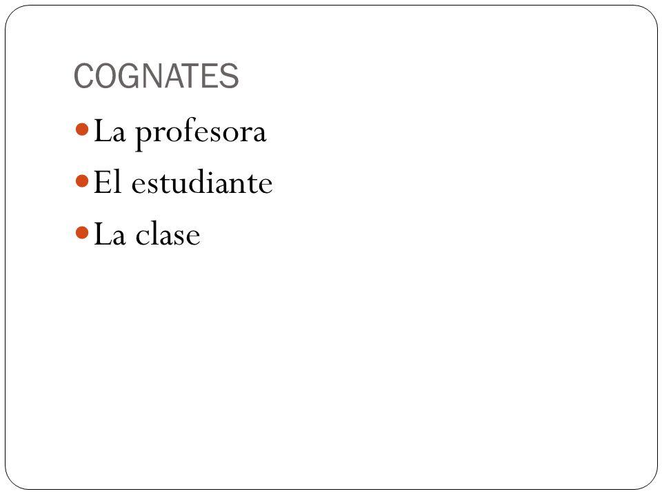 COGNATES La profesora El estudiante La clase