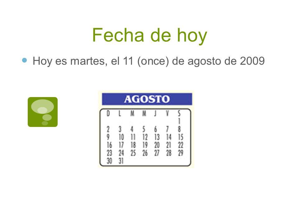 Fecha de hoy Hoy es martes, el 11 (once) de agosto de 2009