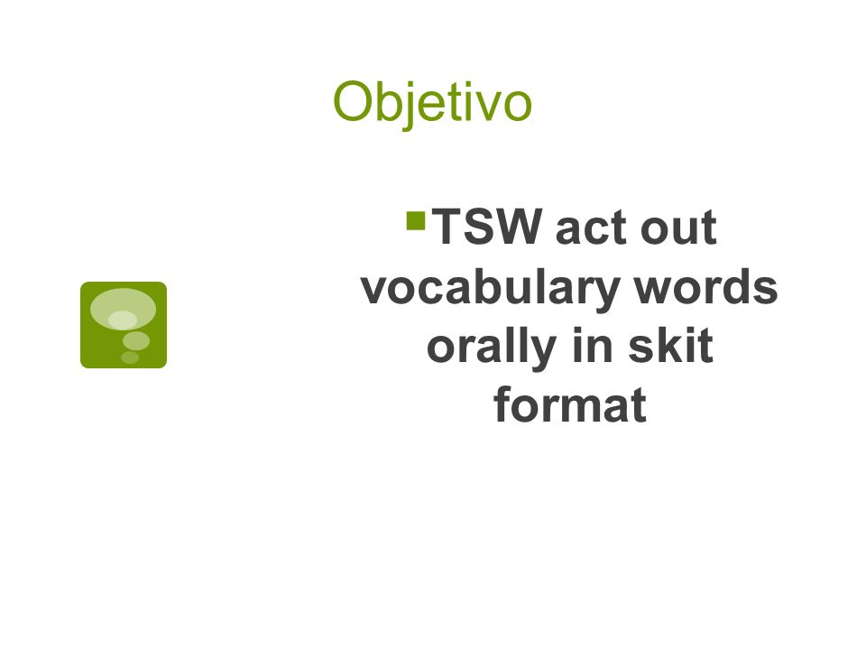 TSW act out vocabulary words orally in skit format Objetivo
