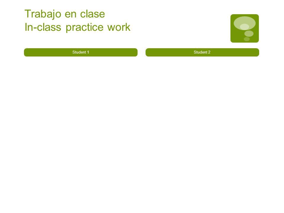 Trabajo en clase In-class practice work Student 1Student 2