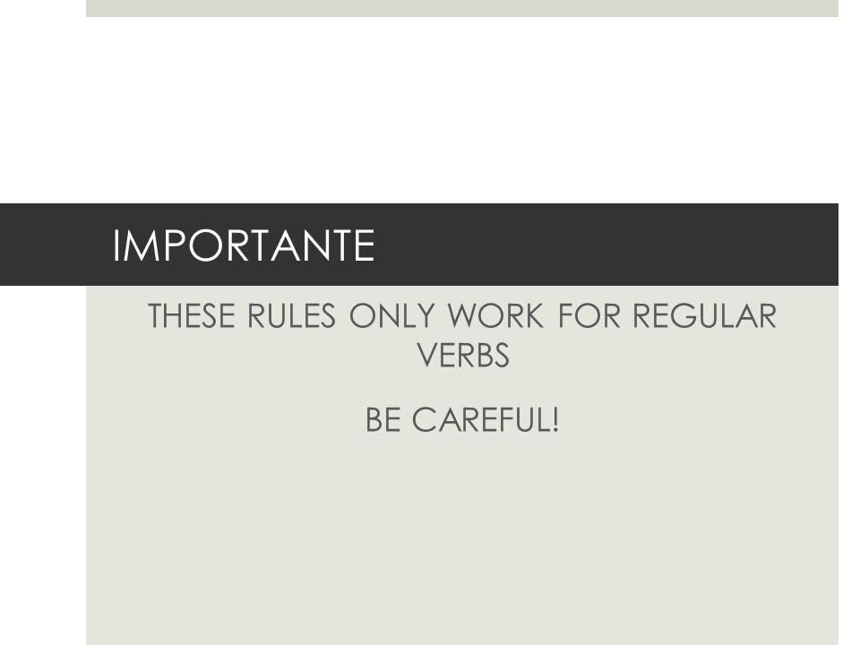 IMPORTANTE THESE RULES ONLY WORK FOR REGULAR VERBS BE CAREFUL!