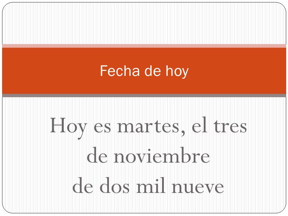 Hoy es martes, el tres de noviembre de dos mil nueve Fecha de hoy