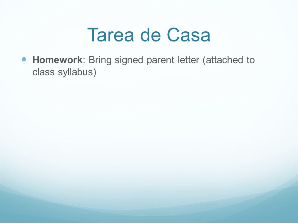 Tarea de Casa Homework: Bring signed parent letter (attached to class syllabus)