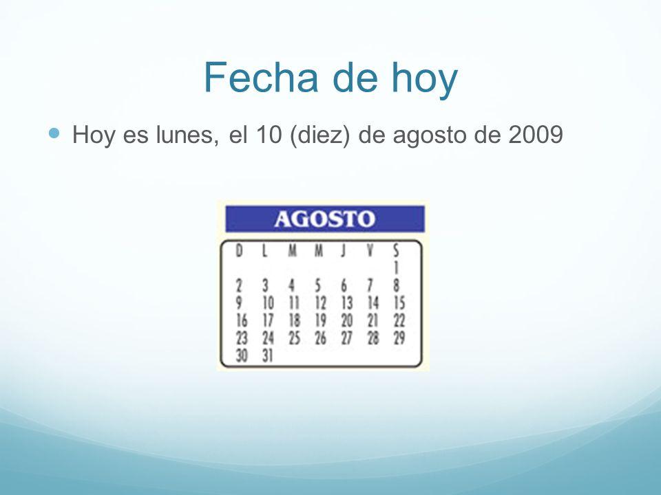Fecha de hoy Hoy es lunes, el 10 (diez) de agosto de 2009