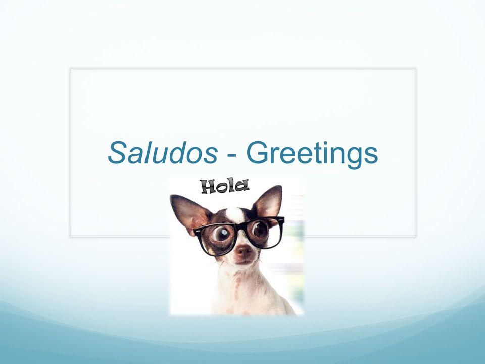 Saludos - Greetings