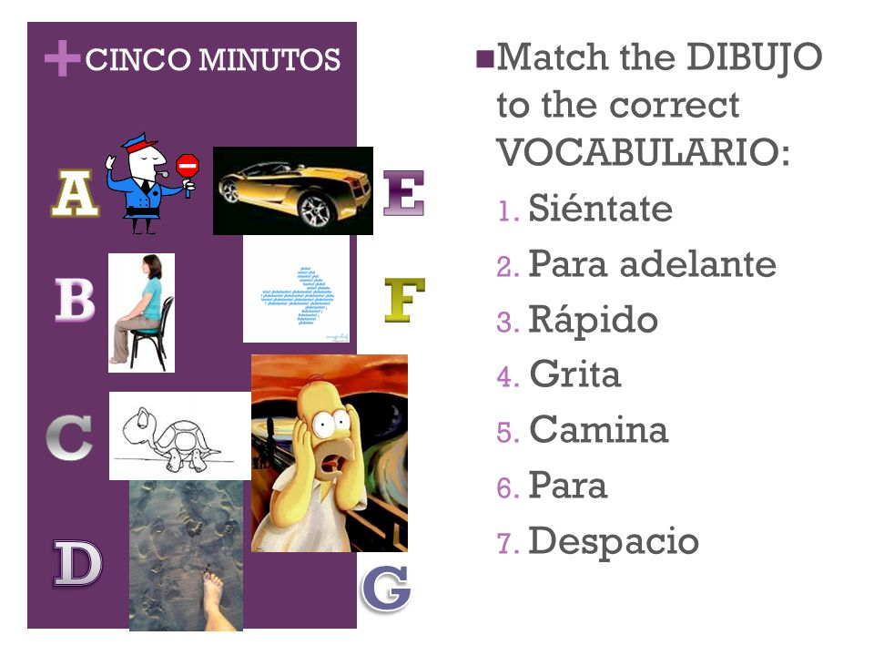+ CINCO MINUTOS Match the DIBUJO to the correct VOCABULARIO: 1.