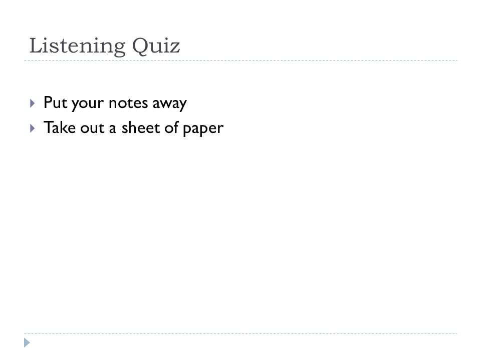 Listening Quiz Put your notes away Take out a sheet of paper