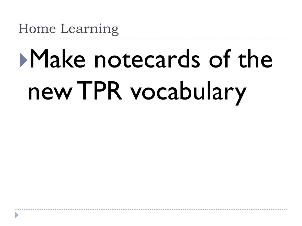 Home Learning Make notecards of the new TPR vocabulary