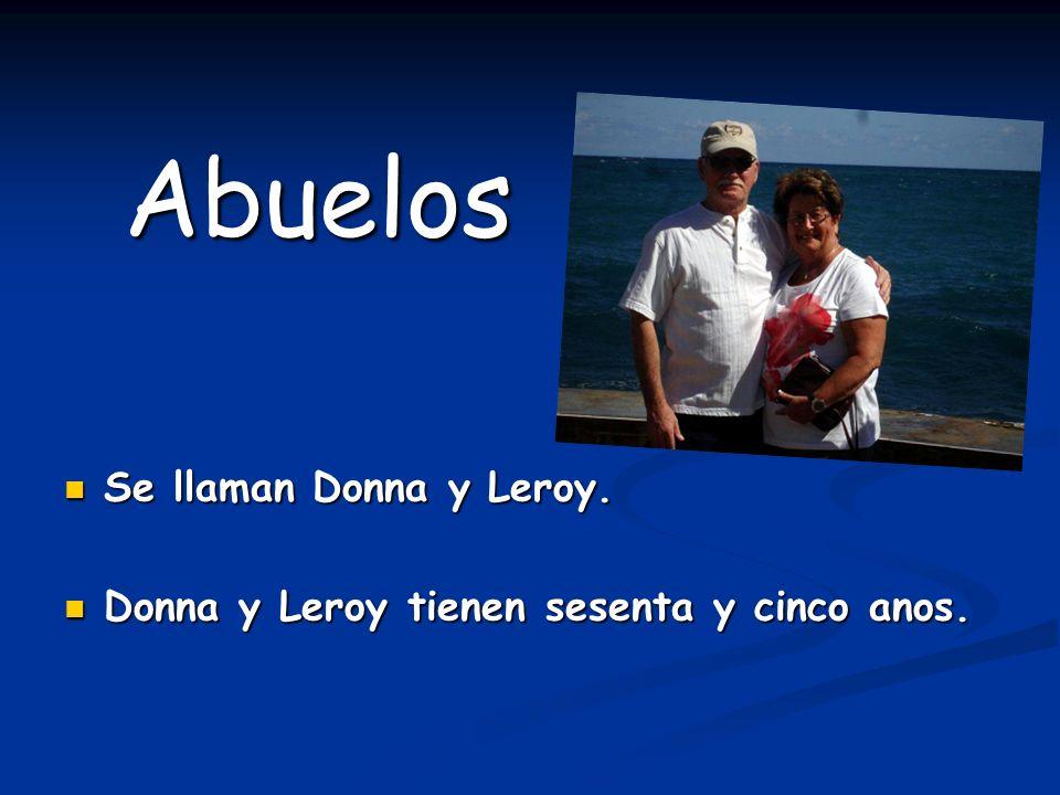 Abuelos Se llaman Donna y Leroy. Donna y Leroy tienen sesenta y cinco anos.