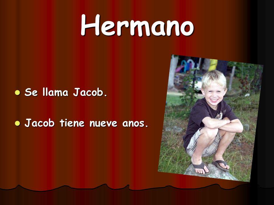 Hermano Se llama Jacob. Se llama Jacob. Jacob tiene nueve anos. Jacob tiene nueve anos.
