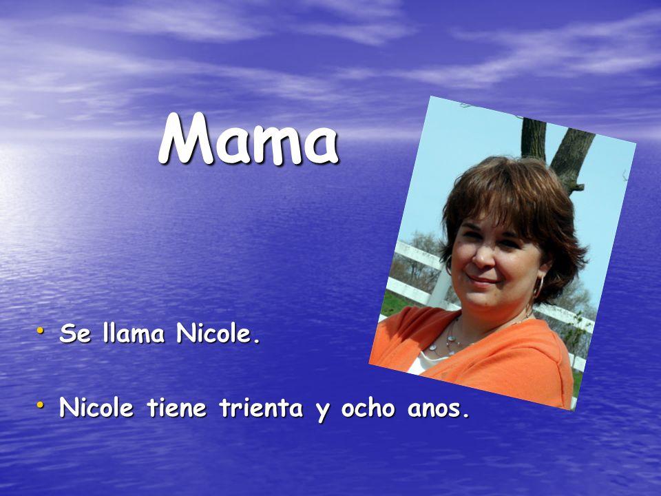 Mama Se llama Nicole. Se llama Nicole. Nicole tiene trienta y ocho anos. Nicole tiene trienta y ocho anos.