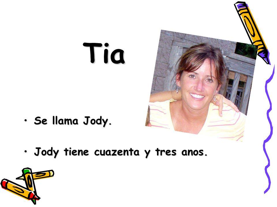 Tia Se llama Jody.Se llama Jody. Jody tiene cuazenta y tres anos.Jody tiene cuazenta y tres anos.