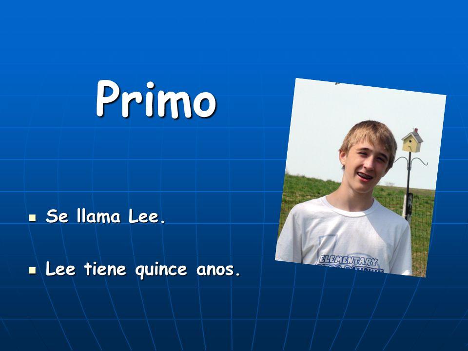 Primo Se llama Lee. Se llama Lee. Lee tiene quince anos. Lee tiene quince anos.