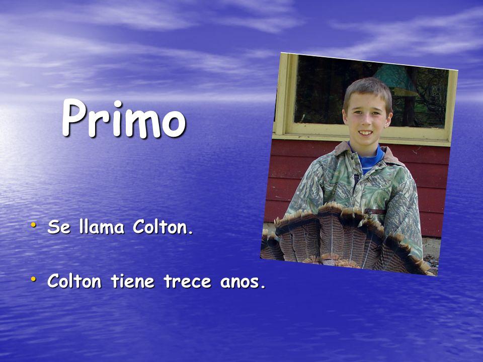 Se llama Colton. Se llama Colton. Colton tiene trece anos. Colton tiene trece anos. Primo