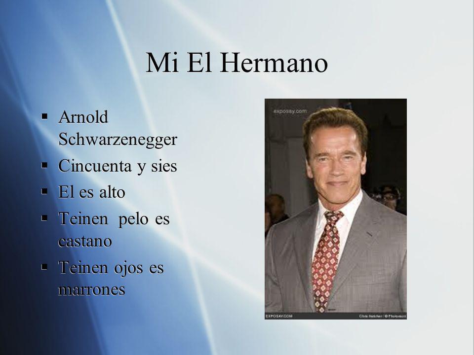Mi El Hermano Arnold Schwarzenegger Cincuenta y sies El es alto Teinen pelo es castano Teinen ojos es marrones Arnold Schwarzenegger Cincuenta y sies