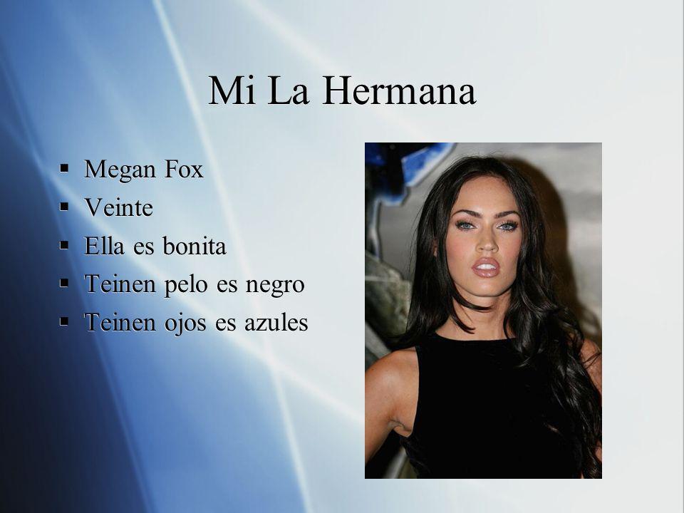 Mi La Hermana Megan Fox Veinte Ella es bonita Teinen pelo es negro Teinen ojos es azules Megan Fox Veinte Ella es bonita Teinen pelo es negro Teinen o
