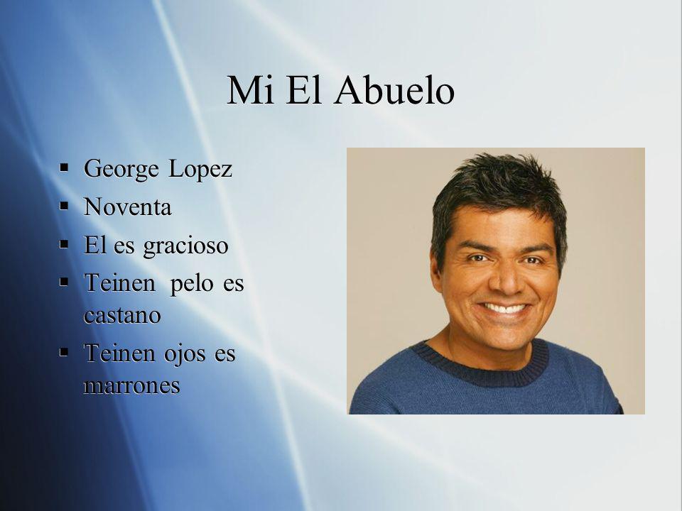 Mi El Abuelo George Lopez Noventa El es gracioso Teinen pelo es castano Teinen ojos es marrones George Lopez Noventa El es gracioso Teinen pelo es cas