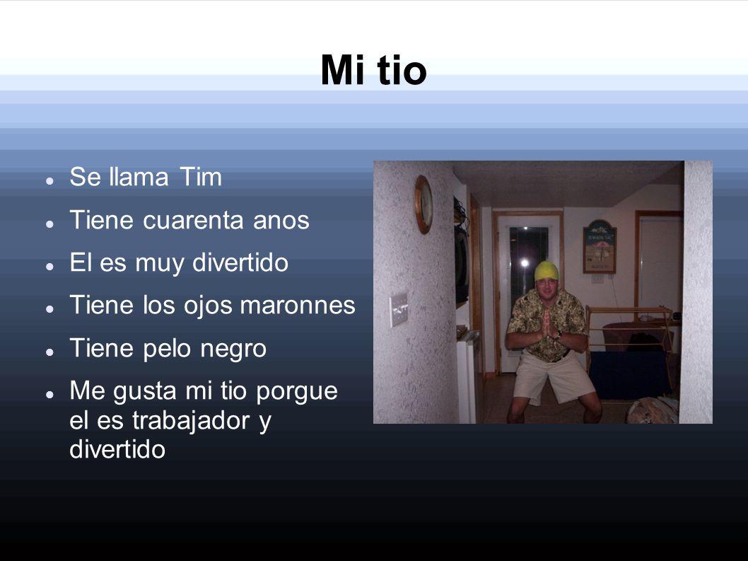 Mi tio Se llama Tim Tiene cuarenta anos El es muy divertido Tiene los ojos maronnes Tiene pelo negro Me gusta mi tio porgue el es trabajador y diverti