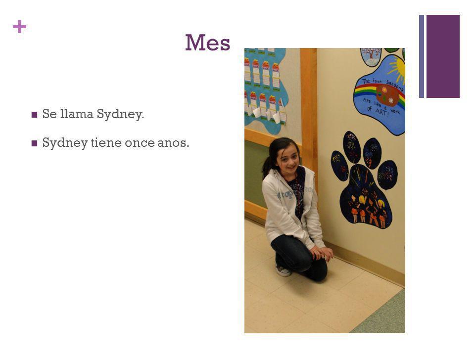 + Mes Se llama Sydney. Sydney tiene once anos.
