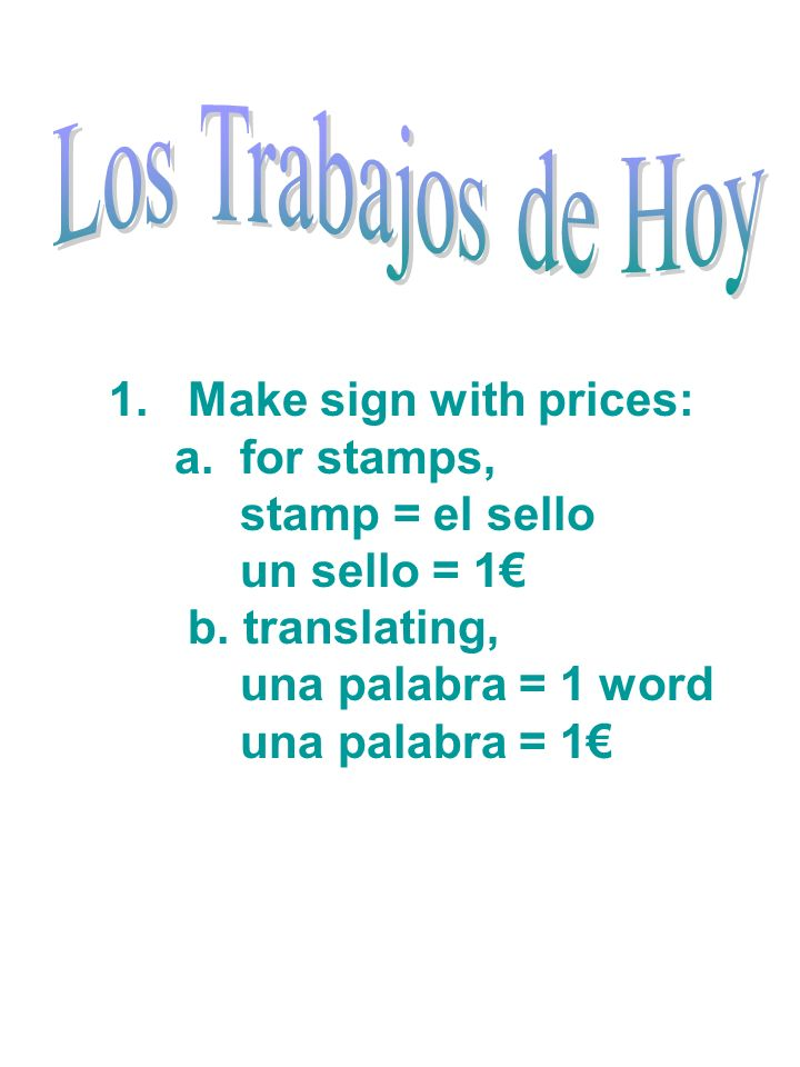 1. Make sign with prices: a. for stamps, stamp = el sello un sello = 1 b.