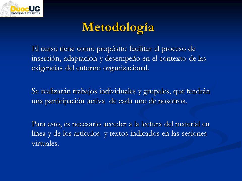 Metodología El curso tiene como propósito facilitar el proceso de inserción, adaptación y desempeño en el contexto de las exigencias del entorno organ