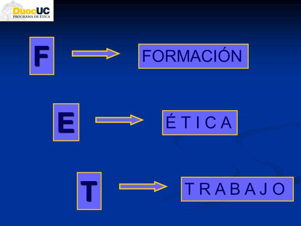 F E T FORMACIÓN T R A B A J O É T I C A