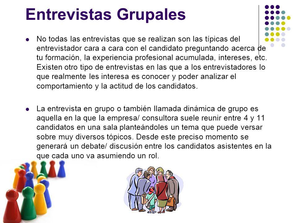 Entrevistas Grupales No todas las entrevistas que se realizan son las típicas del entrevistador cara a cara con el candidato preguntando acerca de tu