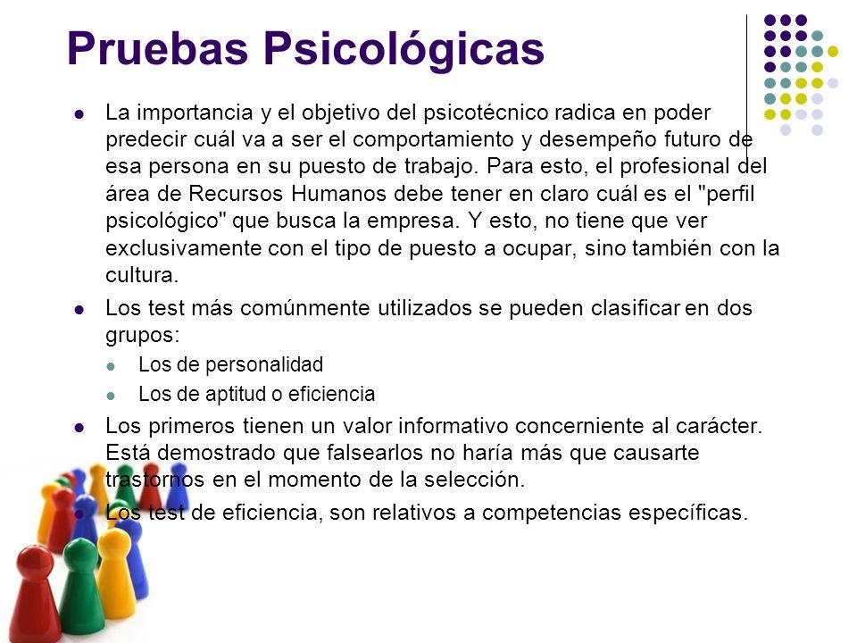 Pruebas Psicológicas La importancia y el objetivo del psicotécnico radica en poder predecir cuál va a ser el comportamiento y desempeño futuro de esa