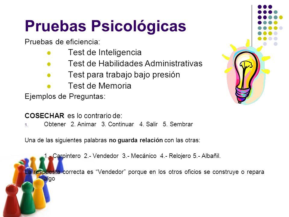 Pruebas Psicológicas Pruebas de eficiencia: Test de Inteligencia Test de Habilidades Administrativas Test para trabajo bajo presión Test de Memoria Ej