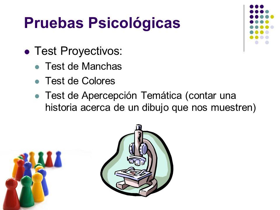 Pruebas Psicológicas Test Proyectivos: Test de Manchas Test de Colores Test de Apercepción Temática (contar una historia acerca de un dibujo que nos m