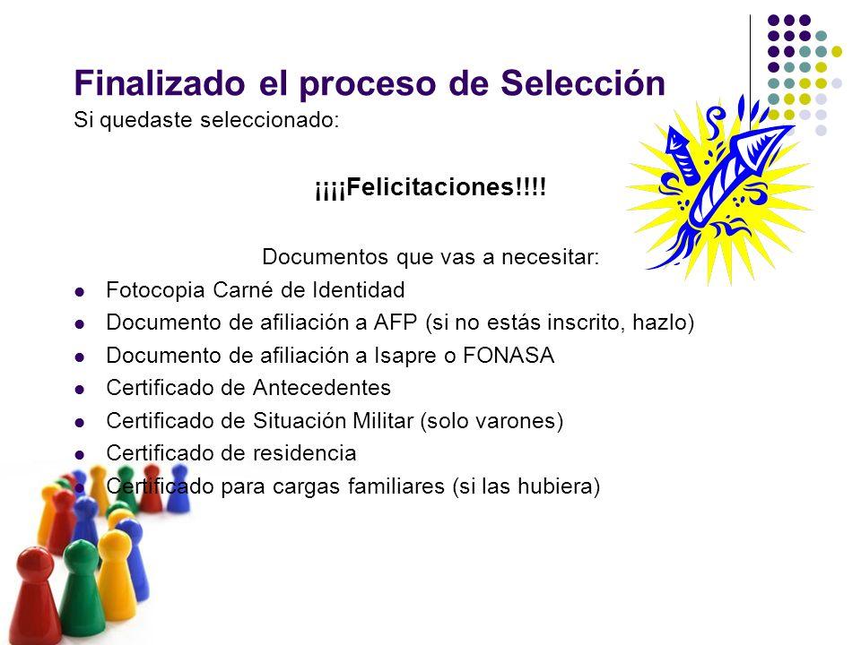 Finalizado el proceso de Selección Si quedaste seleccionado: ¡¡¡¡Felicitaciones!!!! Documentos que vas a necesitar: Fotocopia Carné de Identidad Docum