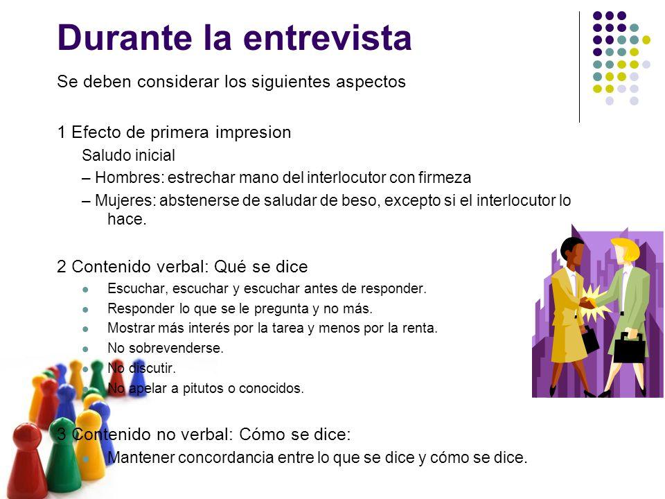 Durante la entrevista Se deben considerar los siguientes aspectos 1 Efecto de primera impresion Saludo inicial – Hombres: estrechar mano del interlocu