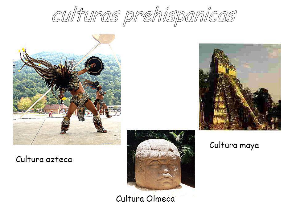 Cultura azteca Cultura Olmeca Cultura maya