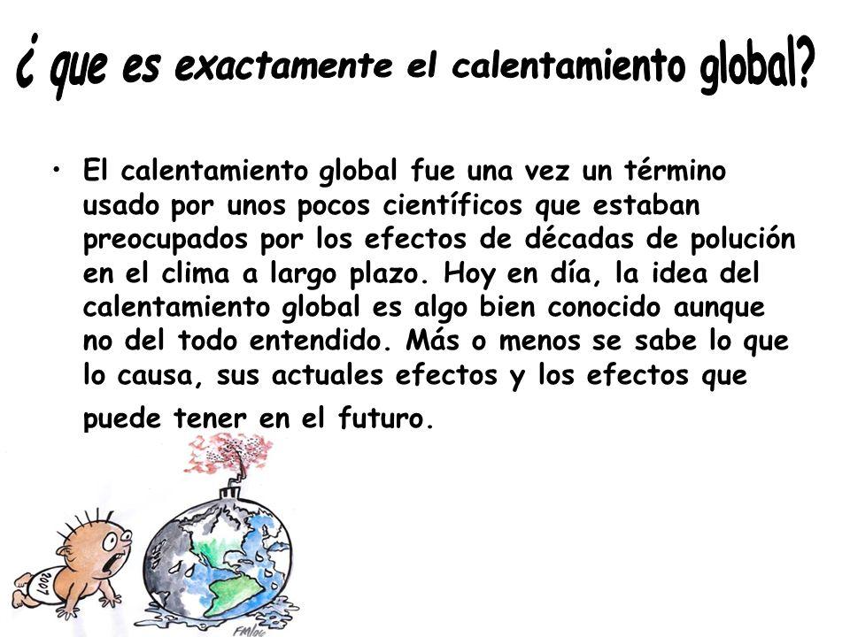 El calentamiento global fue una vez un término usado por unos pocos científicos que estaban preocupados por los efectos de décadas de polución en el c