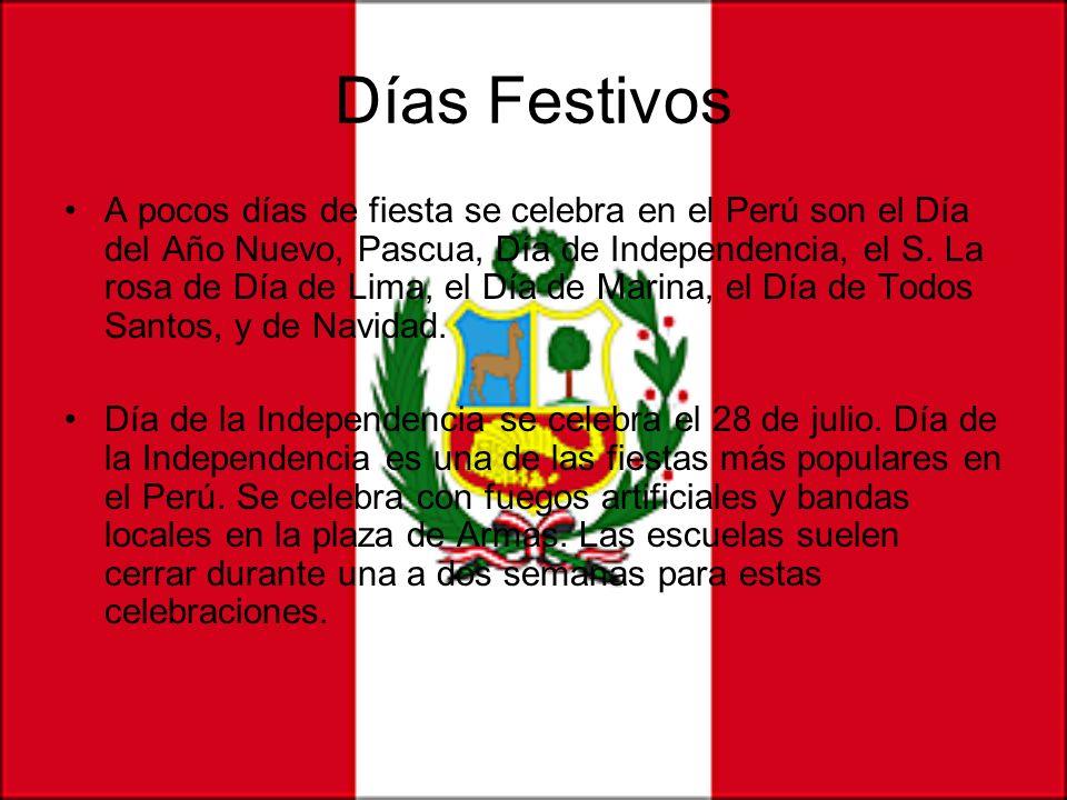 Días Festivos A pocos días de fiesta se celebra en el Perú son el Día del Año Nuevo, Pascua, Día de Independencia, el S. La rosa de Día de Lima, el Dí