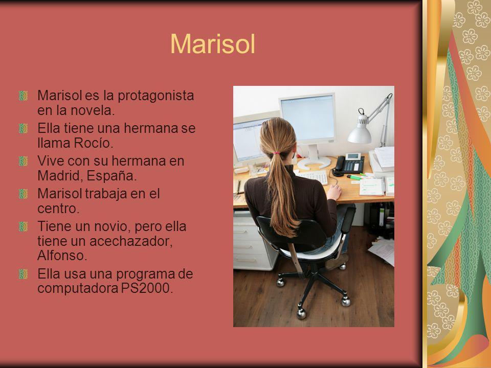 Marisol Marisol es la protagonista en la novela. Ella tiene una hermana se llama Rocío.