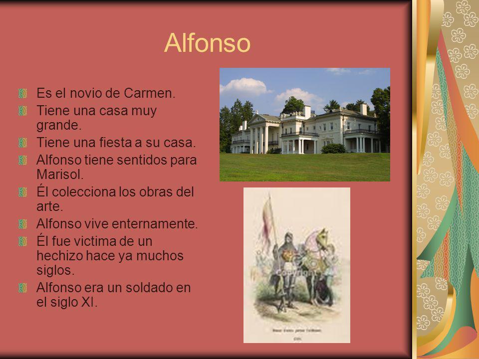 Alfonso Es el novio de Carmen. Tiene una casa muy grande.