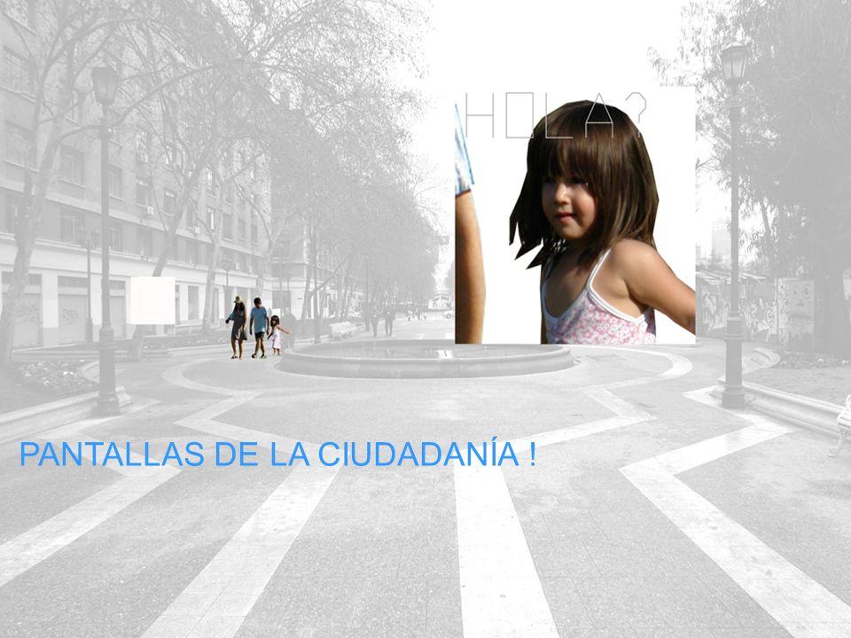 PANTALLAS DE LA CIUDADANÍA !