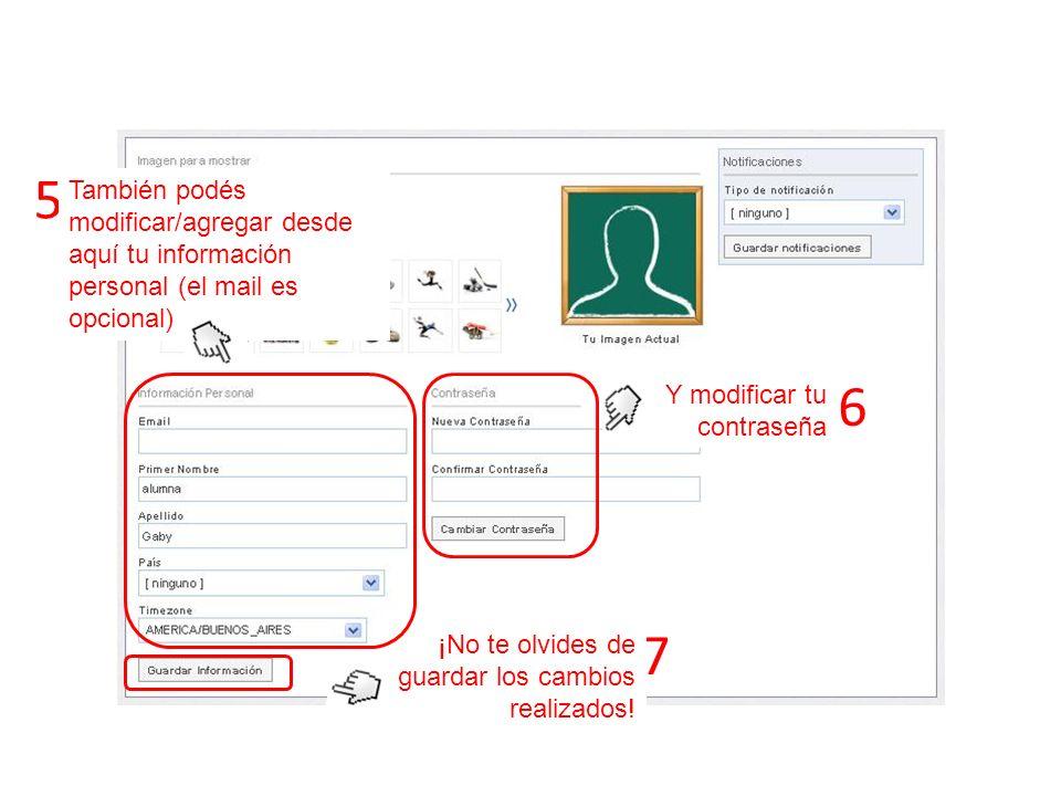 5 6 7 También podés modificar/agregar desde aquí tu información personal (el mail es opcional) Y modificar tu contraseña ¡No te olvides de guardar los cambios realizados!
