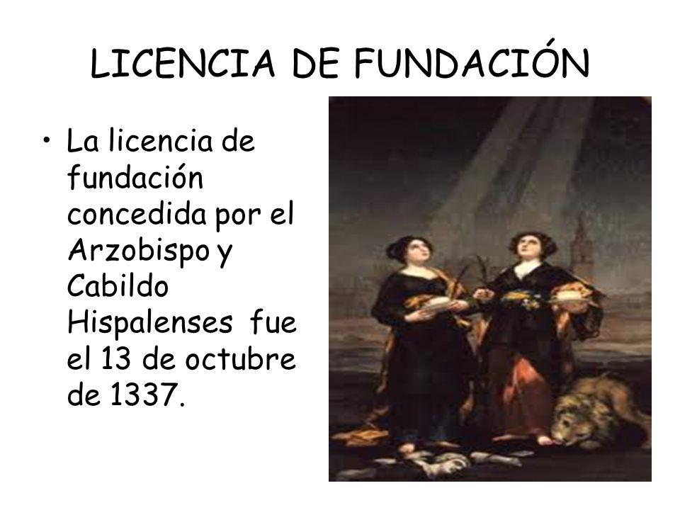 LICENCIA DE FUNDACIÓN La licencia de fundación concedida por el Arzobispo y Cabildo Hispalenses fue el 13 de octubre de 1337.